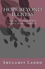 Hope Beyond Illness : A Guide to Living WELL with a Chronic Condition by...