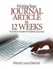 Writing Your Journal Article in 12 Weeks : A Guide to Academic Publishing...