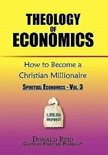 Theology of Economics: How to Become a Christian Millionaire : Spiritual...