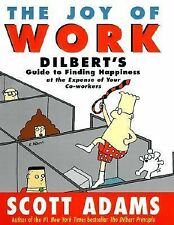 The Joy of Work : Dilbert's Guide to Finding Happiness at the Expense of Your Co