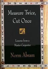 Measure Twice, Cut Once: Lessons from a Master Carpenter Abram, Norm Hardcover