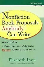 Nonfiction Book Proposals Anybody Can Write: How to Get a Contract and Advance B