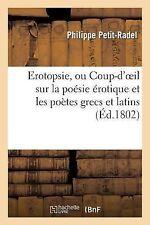 Erotopsie, Ou Coup-D'Oeil Sur la Poesie Erotique et les Poetes Grecs et...