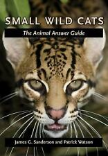 Small Wild Cats: The Animal Answer Guide (The Animal Answer Guides: Q&A for the