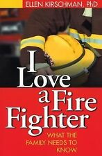 I Love a Fire Fighter : What the Family Needs to Know by Ellen Kirschman...