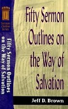 Fifty Sermon Outlines on the Way of Salvation by Jeff D. Brown (2001,...