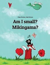Am I Small? Mikingama? : Children's Picture Book English-Greenlandic...