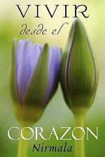 Vivir Desde el Corazon : (Living from the Heart) by Nirmala (2010, Paperback)