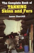 The Complete Book of Tanning Skins and Furs by James E. Churchill Hardcover Book