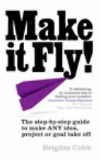 Make It Fly!: Step-by-step Guide to Make Any Idea, Project or Goal Tak-ExLibrary