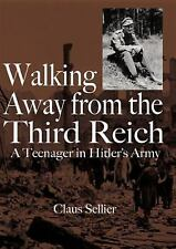 Walking Away from the Third Reich : A Teenager in Hitler's Army by Claus...