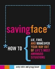 Saving Face : How to Lie, Fake, and Maneuver Your Way Out of Life's Most...