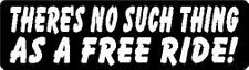 THERE'S NO SUCH THING AS A FREE RIDE! HELMET STICKER
