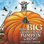How Big Could Your Pumpkin Grow? by Wendell Minor (2013, Hardcover)