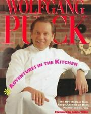 Adventures in the Kitchen: 175 New Recipes from Spago, Chinois on Main, Postrio