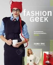 Fashion Geek : Clothes Accessories Tech by Diana Eng (2009, Paperback)