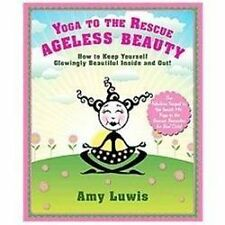 Yoga to the Rescue: Ageless Beauty: How to Keep Yourself Glowingly Bea-ExLibrary