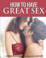 How to Have Great Sex by Aventuras Viaje (2013, Paperback)
