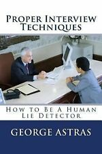 Proper Interview Techniques : How to Be a Human Lie Detector by George Astras...