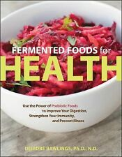 Fermented Foods for Health : Use the Power of Probiotic Foods to Improve Your...