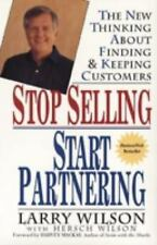 Stop Selling, Start Partnering : The New Thinking about Finding and Keeping...