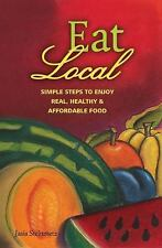 Eat Local: Simple Steps to Enjoy Real, Healthy & Affordable Food-ExLibrary