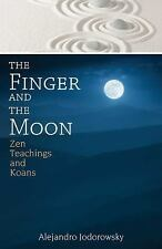 The Finger and the Moon : Zen Teachings and Koans by Alejandro Jodorowsky...