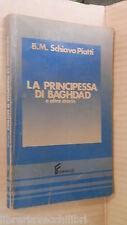 LA PRINCIPESSA DI BAGHDAD E altre storie Bianca Maria Schiavo Piatti Ferraro di