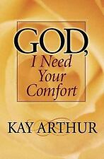 God, I Need Your Comfort by Kay Arthur (2004, Paperback)