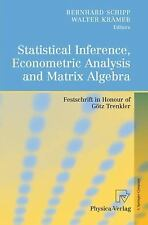 Statistical Inference, Econometric Analysis and Matrix Algebra : Festschrift...