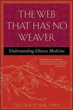 The Web That Has No Weaver : Understanding Chinese Medicine by Ted J....