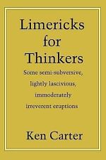 Limericks for Thinkers : Some semi-subversive, lightly lascivious,...