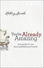 You're Already Amazing : Embracing Who You Are, Becoming All God Created You...