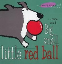 Big, Small, Little Red Ball (Changing Picture Book) by Dodd, Emma