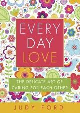 Every Day Love: The Delicate Art of Caring for Each Other