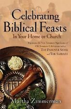 Celebrating Biblical Feasts : In Your Home or Church by Martha Zimmerman...