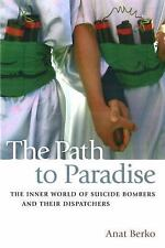The Path to Paradise : The Inner World of Suicide Bombers and Their...