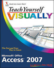 Teach Yourself Visually Microsoft Office Access 2007 by Faithe Wempen...