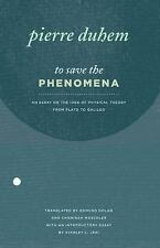 To Save the Phenomena: An Essay on the Idea of Physical Theory from Plato to...