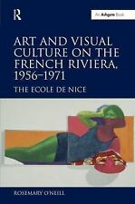 ART AND VISUAL CULTURE ON THE FRENCH RIVIERA, 1956-1971 NEW HARDCOVER BOOK