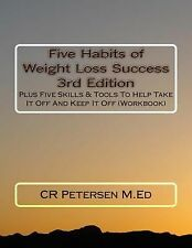Five Habits of Weight Loss Success 3rd Edition : Plus Five Skills and Tools...