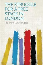 The Struggle for a Free Stage in London (2013, Paperback)