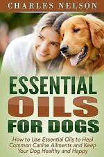 Dog Care and Training: Essential Oils for Dogs : How to Use Essential Oils to...