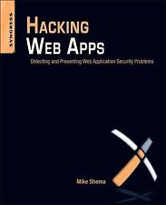 Hacking Web Apps: Detecting and Preventing Web Application Security Problems, Sh