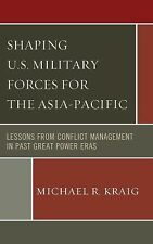Shaping U.S. Military Forces for the Asia-Pacific: Lessons from Conflict Managem