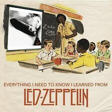 Everything I Need to Know I Learned from Led Zeppelin : Classic Rock Wisdom...