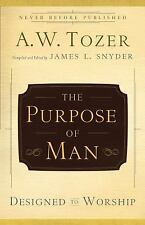The Purpose of Man : Designed to Worship by A. W. Tozer (2009, Paperback)