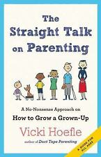The Straight Talk on Parenting: A No-Nonsense Approach on How to Grow a Grown-U