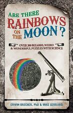 Are There Rainbows on the Moon?: Over 200 Bizarre, Weird and Wonderful Puzzles w