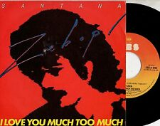 SANTANA disco 45 g MADE in ITALY I love you much too much STAMPA ITALIANA 1981